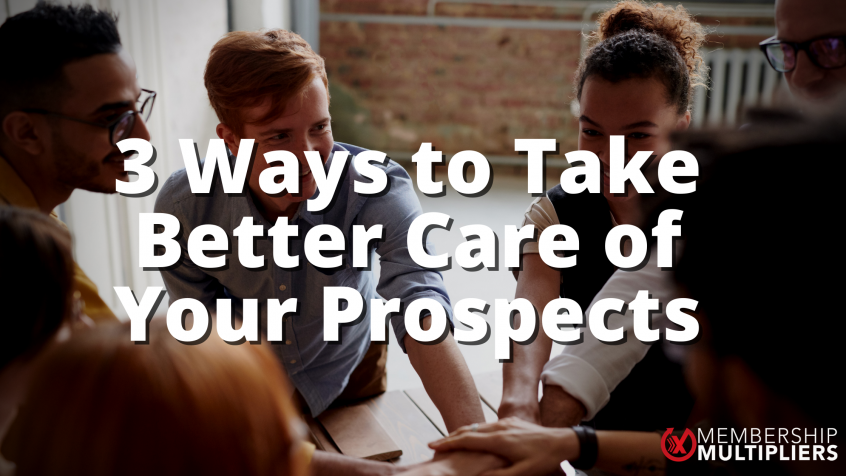 3 Ways to Take Better Care of Your Prospects