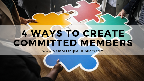 4 Ways To Create Committed Members