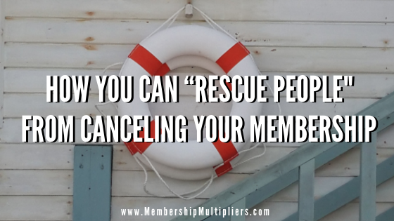 "How You Can ""Rescue People"" from Canceling Your Membership"