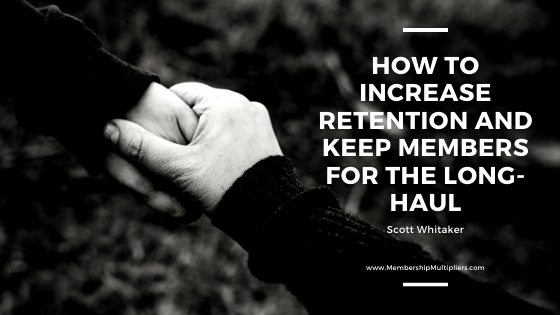 How To Increase Retention And Keep Members For The Long-Haul