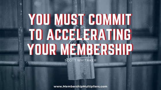 You Must Commit to Accelerating Your Membership