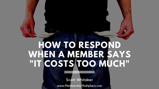 """How To Respond When A Member Says """"It Costs Too Much"""""""