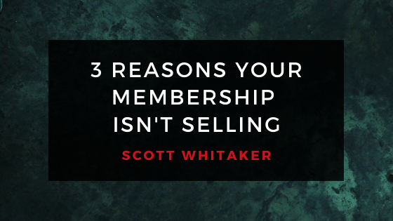 3 Reasons Your Membership Isn't Selling