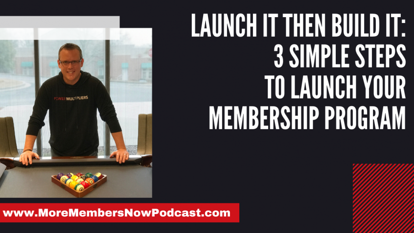 Launch It Then Build It: 3 Simple Steps to Launch Your Membership Program