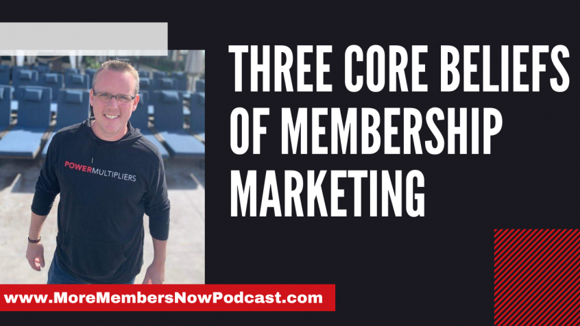 Three Core Beliefs of Membership Marketing [Podcast]
