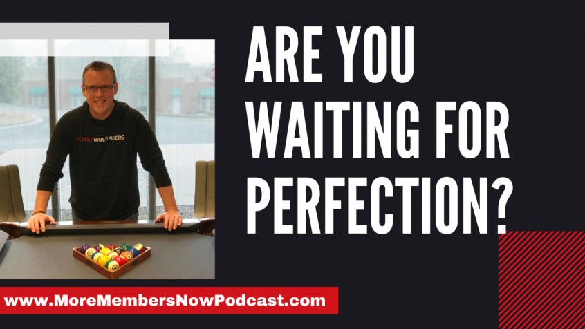 Are You Waiting for Perfection