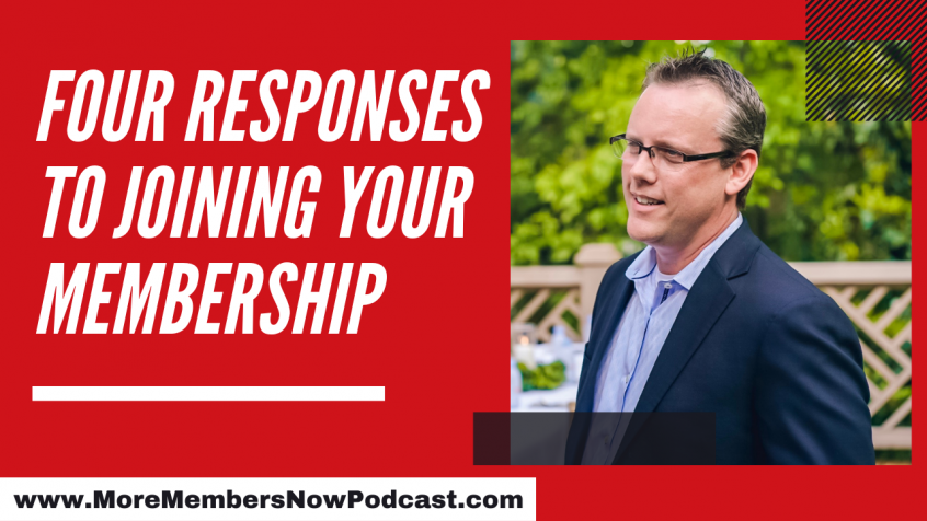 Four Responses to Joining Your Membership [Podcast]
