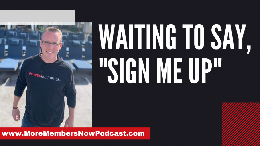 "Waiting To Say, ""Sign Me Up"" [Podcast]"